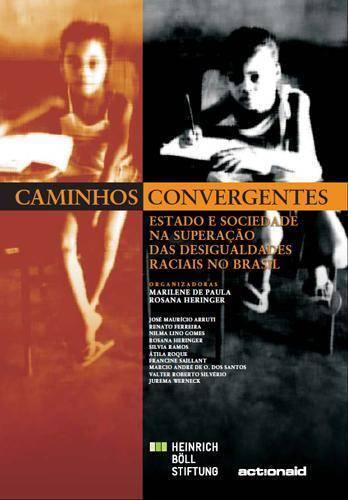 Caminhos Convergentes - Estado e sociedade na superação das desigualdades raciais no Brasil