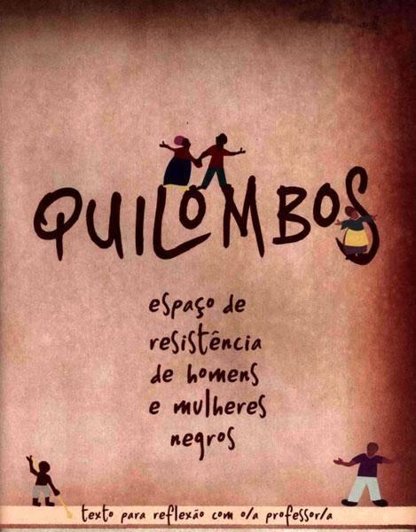Quilombos - Espaço de resistência de homens e mulheres negros