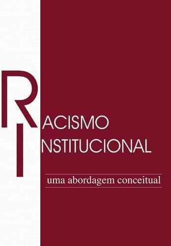 racismo institucional teoria Guia de Enfrentamento do Racismo Institucional