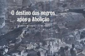 O destino dos negros após a Abolição, por Gilberto Maringoni