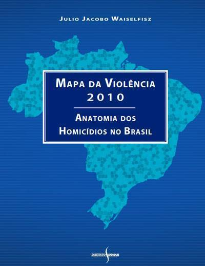 Mapa da violência 2010 - Anatomia de Homicídios no Brasil