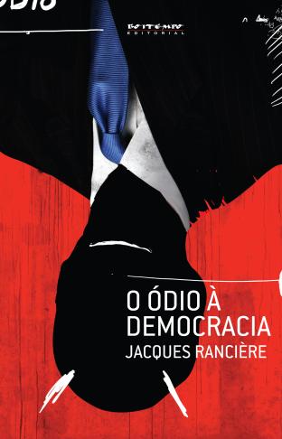 "Lançamento Boitempo: ""O ódio à democracia"", de Jacques Rancière"