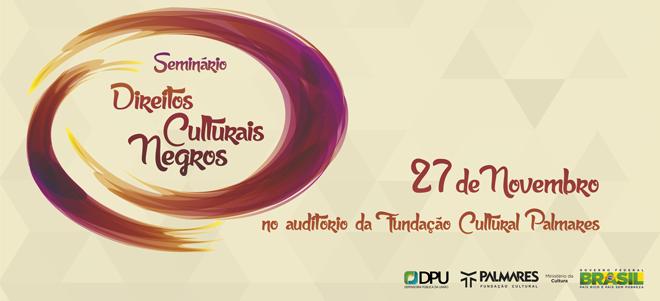 I Jornada de Estudos de Direitos Culturais Negros acontece em Brasília, na próxima quinta-feira (27)