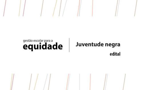 Edital Gestão Escolar para a Equidade – Juventude Negra divulga os dez projetos selecionados