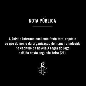 NOTA PÚBLICA: Menção à Anistia Internacional na novela 'A regra do jogo'