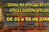 Vitória sediará a I Semana Pan-africana entre os dias 01 – 04 de Junho de 2016