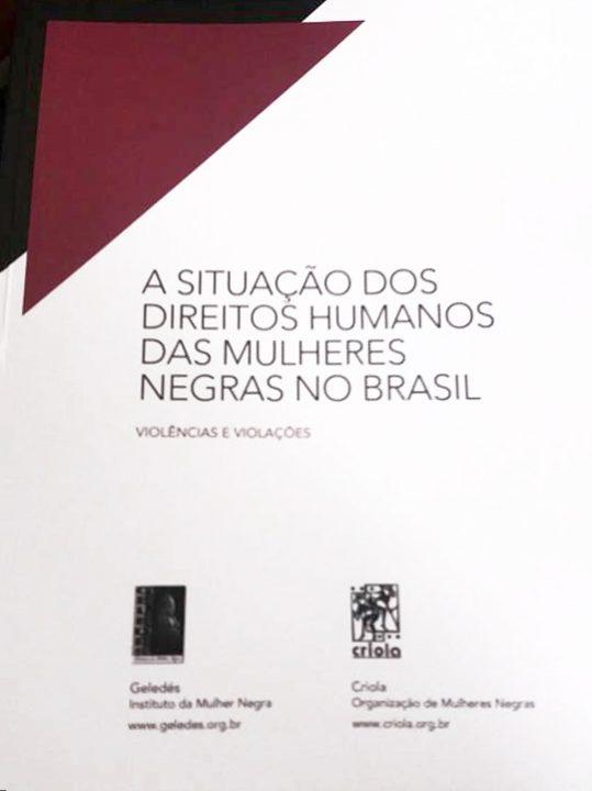 Lançamento - Dossiê sobre a situação dos direitos humanos das mulheres negras no Brasil: Violências e Violações