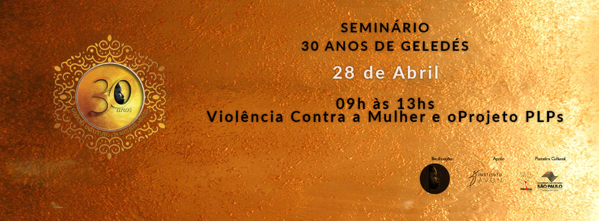 Seminário: 30 anos Geledés - Violência contra a Mulher e o Projeto PLPs - Inscreva-se!