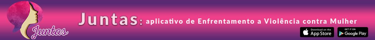 Juntas, aplicativo de Enfrentamento a Violência contra Mulher - Clique na imagem e acesse o aplicativo JUNTAS