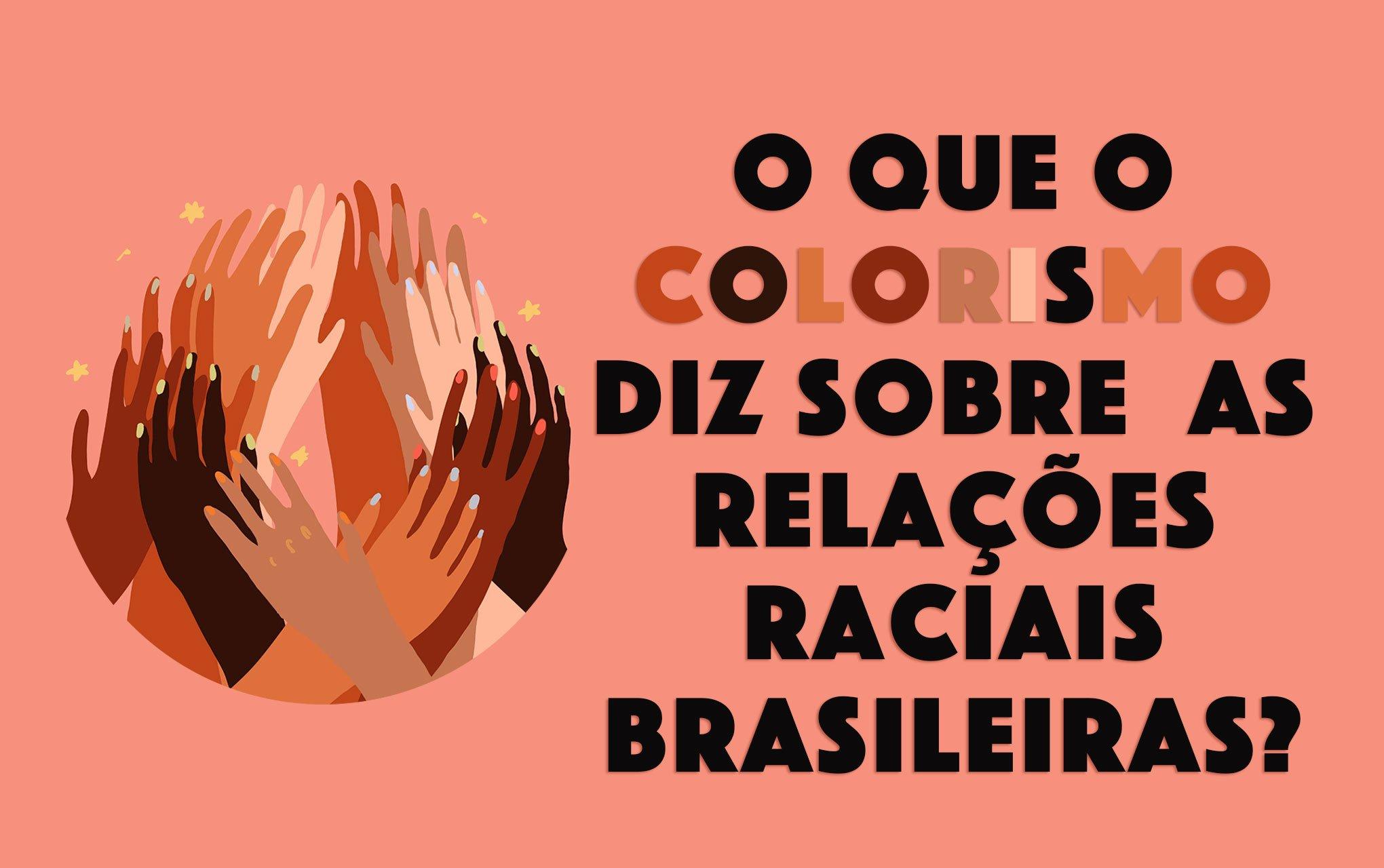 O que o colorismo diz sobre as relações raciais brasileiras?