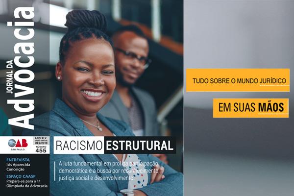 O necessário combate ao racismo estrutural é tema do Jornal da Advocacia